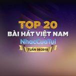 top 20 bai hat viet nam tuan 08/2018 - v.a