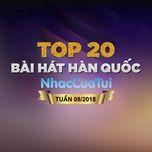 top 20 bai hat han quoc tuan 08/2018 - v.a