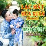lac mat mua xuan remix (single) - thanh dai sieu