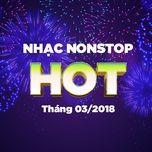 nhac nonstop hot thang 03/2018 - dj