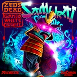 samurai (single) - zeds dead, ganja white night