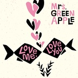 love me, love you (single) - mrs.green apple