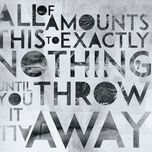 all of this amounts to exactly nothing, until you throw it all away - breathelast