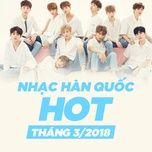 nhac han quoc hot thang 03/2018 - v.a