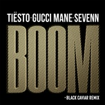 boom (black caviar remix) (single) - tiesto, gucci mane, sevenn