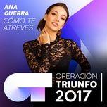 como te atreves (operacion triunfo 2017) (single) - ana guerra