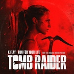 "run for your life (from the original motion picture ""tomb raider"") (single) - k.flay"