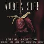 ahora dice (real hasta la muerte remix) (single) - chris jeday, j balvin, cardi b, offset, anuel, arcangel, ozuna