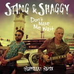 don't make me wait (tropkillaz remix) (single) - sting, shaggy