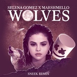 wolves (sneek remix) (single) - selena gomez, marshmello
