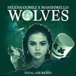 wolves (total ape remix) (single) - selena gomez, marshmello