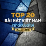 top 20 bai hat viet nam tuan 09/2018 - v.a