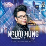 nguoi hung (thu yeu roi biet ost) (single) - hamlet truong