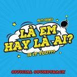 co anh o day (la em hay la ai ost) (single) - hoai bao, klaw