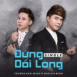 dung doi long (single) - truong khai minh, dao gia minh
