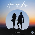 give me love (single) - klave, i am willow