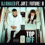 top off (single) - dj khaled, jay-z, future, beyonce