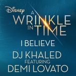 i believe (as featured in the walt disney pictures' a wrinkle in time) (single) - dj khaled, demi lovato