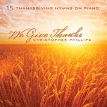 we give thanks: 15 thanksgiving hymns on piano - christopher phillips