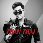 quan trong la than thai (single) - thanh hung idol