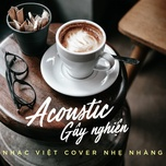 acoustic gay nghien - nhac viet cover nhe nhang - v.a