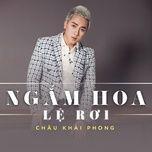 ngam hoa le roi (single) - chau khai phong