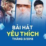 bai hat yeu thich thang 03/2018 - v.a