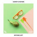 nothing left (single) - vanrip, watson