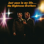 just once in my life - the righteous brothers