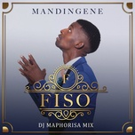 mandingene (dj maphorisa remix) (single) - fiso, dj maphorisa