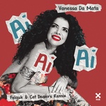 ai ai ai (felguk & cat dealers remix) (single) - vanessa da mata, felguk, cat dealers