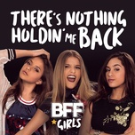 there's nothing holdin' me back (single) - bff girls