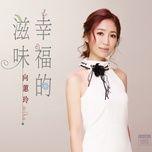 mui vi cua hanh phuc / 幸福的滋味 - huong hue linh (xiang hui ling)