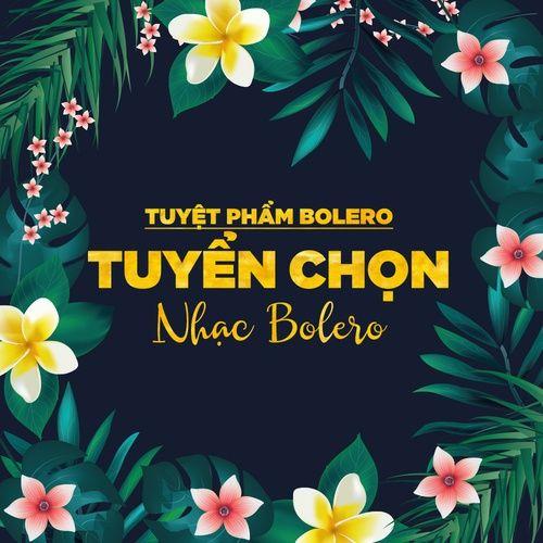 Tuyển Tập Nhạc Trữ Tình Hay Nhất - Nhạc Bolero