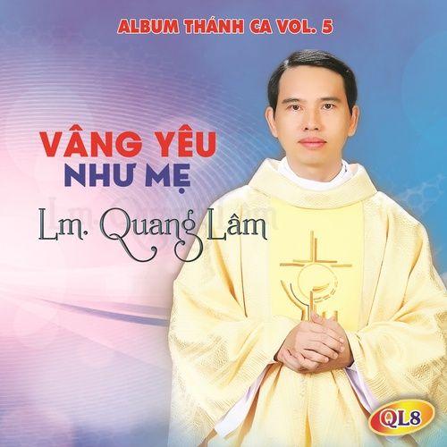 Vâng Yêu Như Mẹ (Thánh Ca Vol. 5) - Lm. Quang Lâm