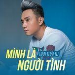 minh la nguoi tinh (single) - han thai tu
