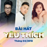 bai hat yeu thich thang 04/2018 - v.a