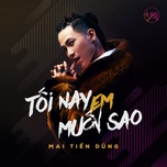 toi nay em muon sao (single) - mai tien dung