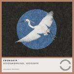 good morning, goodbye (single) - frenship