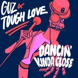 dancin' kinda close (single) - guz, tough love