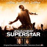 gethsemane (i only want to say) (single) - john legend, original television cast of jesus christ superstar live in concert