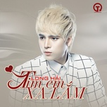 tim em xa lam (single) - long hai