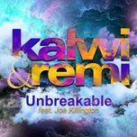 unbreakable (single) - kalwi & remi