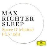space 17 (chains) (pt. 5 / edit) (single) - max richter