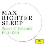 space 17 (chains) (pt. 1 / edit) (single) - max richter