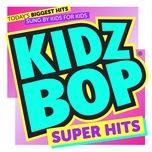 kidz bop super hits - kidz bop kids