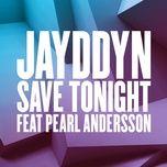 save tonight (single) - jayddyn, pearl andersson