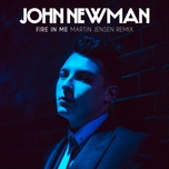 fire in me (martin jensen remix) (single) - john newman