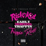 early morning trappin (single) - rich the kid, trippie redd