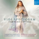 vidi speciosam - a lady mass from the 16th century - capella de la torre, katharina bauml, tiburtina ensemble
